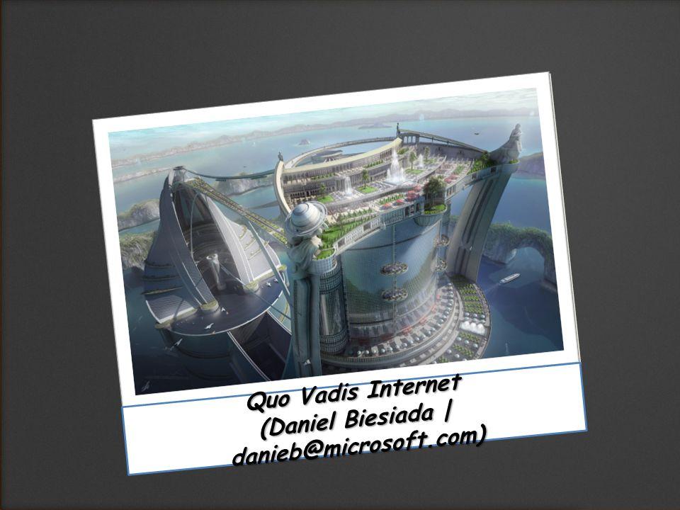 Quo Vadis Internet (Daniel Biesiada | danieb@microsoft.com)