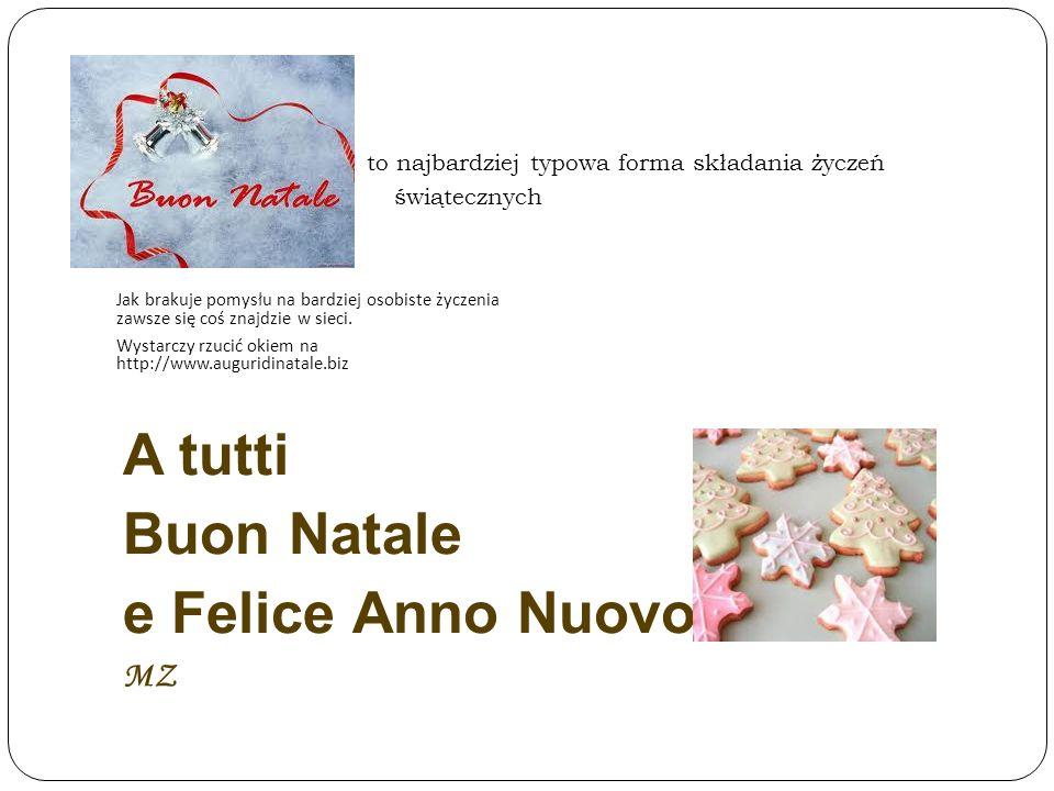 to najbardziej typowa forma składania życzeń świątecznych A tutti Buon Natale e Felice Anno Nuovo MZ Jak brakuje pomysłu na bardziej osobiste życzenia
