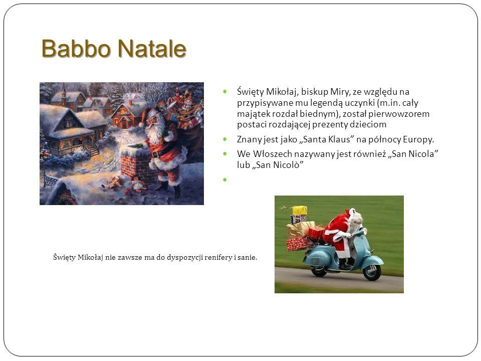 Babbo Natale Święty Mikołaj nie zawsze ma do dyspozycji renifery i sanie. Święty Mikołaj, biskup Miry, ze względu na przypisywane mu legendą uczynki (