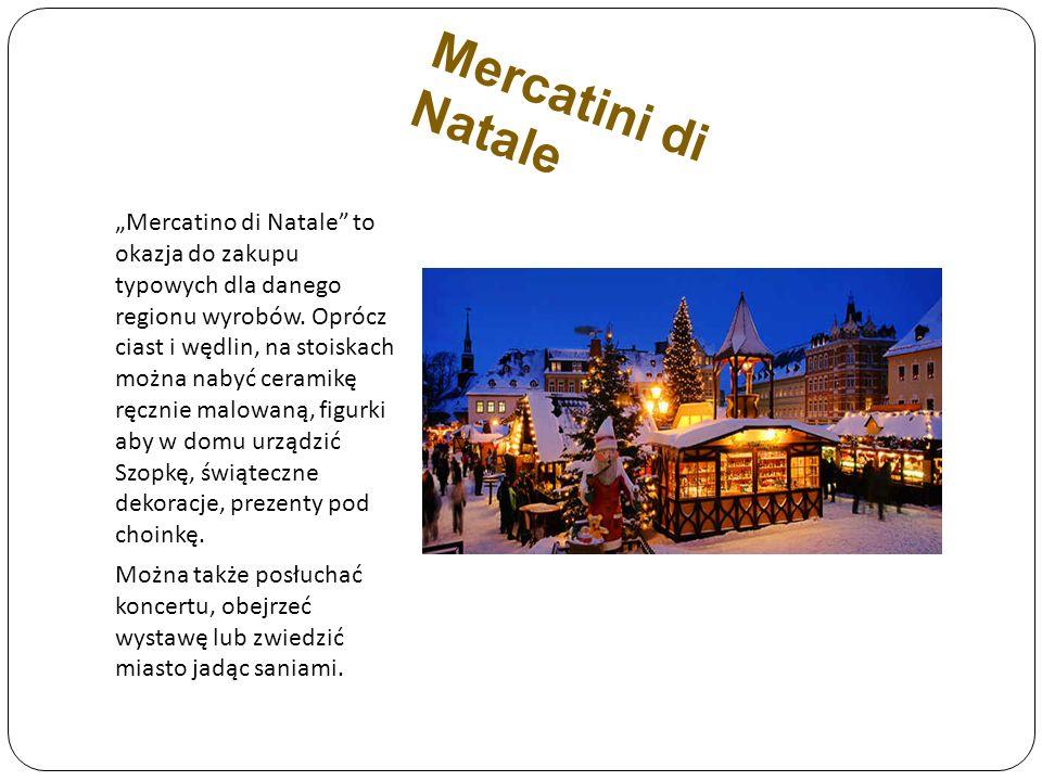 Mercatini di Natale Mercatino di Natale to okazja do zakupu typowych dla danego regionu wyrobów. Oprócz ciast i wędlin, na stoiskach można nabyć ceram