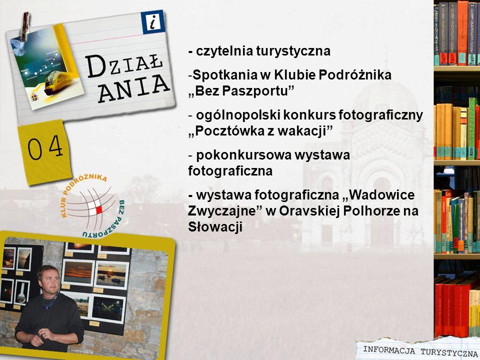 - czytelnia turystyczna -Spotkania w Klubie Podróżnika Bez Paszportu - ogólnopolski konkurs fotograficzny Pocztówka z wakacji - pokonkursowa wystawa fotograficzna - wystawa fotograficzna Wadowice Zwyczajne w Oravskiej Polhorze na Słowacji