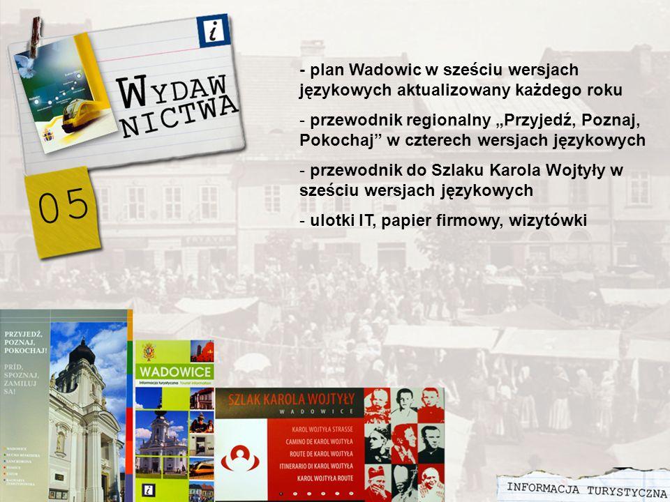 - plan Wadowic w sześciu wersjach językowych aktualizowany każdego roku - przewodnik regionalny Przyjedź, Poznaj, Pokochaj w czterech wersjach językowych - przewodnik do Szlaku Karola Wojtyły w sześciu wersjach językowych - ulotki IT, papier firmowy, wizytówki