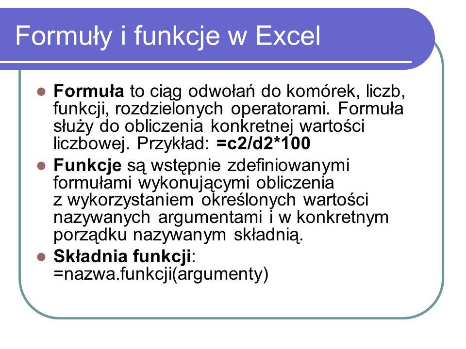 Formuły i funkcje w Excel Formuła to ciąg odwołań do komórek, liczb, funkcji, rozdzielonych operatorami. Formuła służy do obliczenia konkretnej wartoś