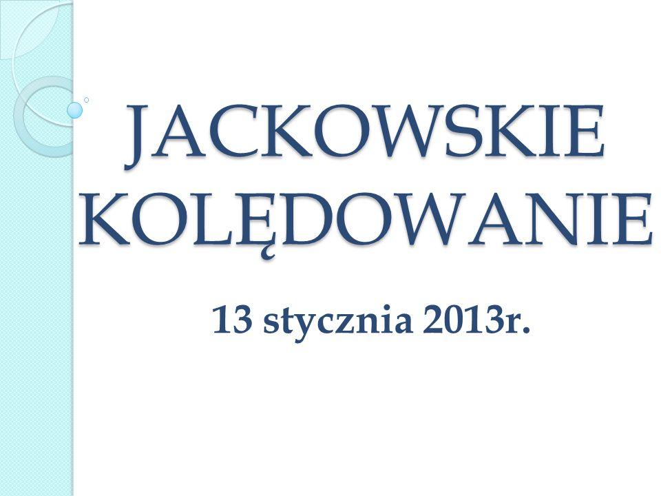 JACKOWSKIE KOLĘDOWANIE 13 stycznia 2013r.