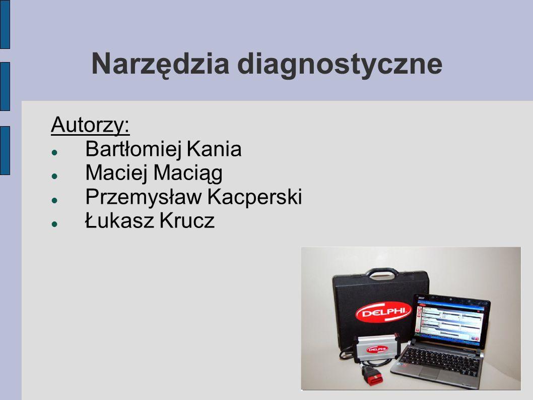 Narzędzia diagnostyczne Autorzy: Bartłomiej Kania Maciej Maciąg Przemysław Kacperski Łukasz Krucz