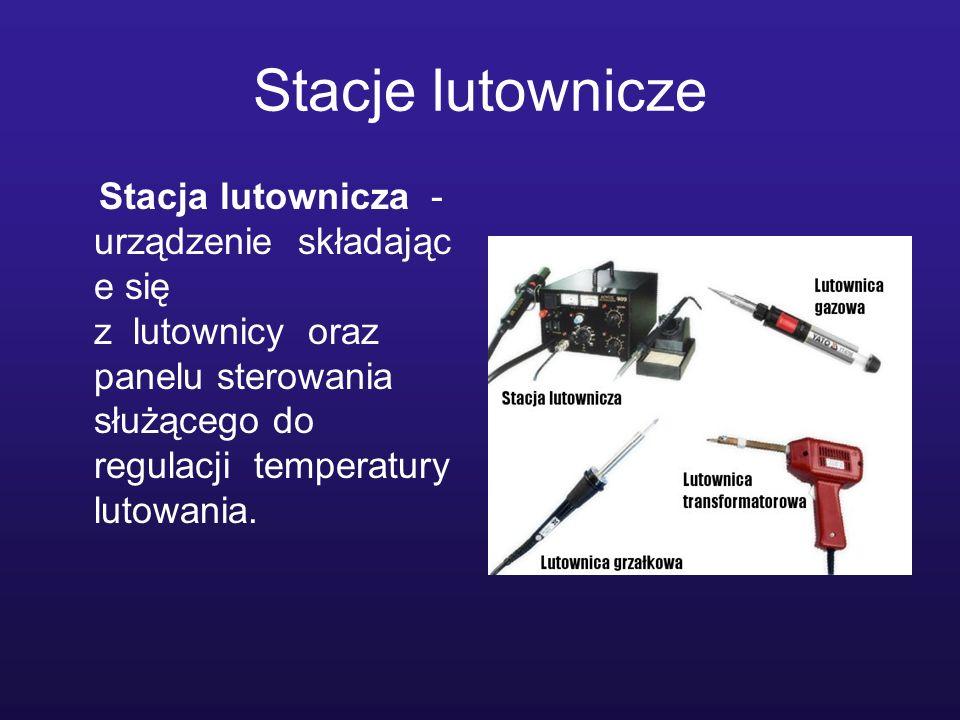 Stacje lutownicze Stacja lutownicza - urządzenie składając e się z lutownicy oraz panelu sterowania służącego do regulacji temperatury lutowania.
