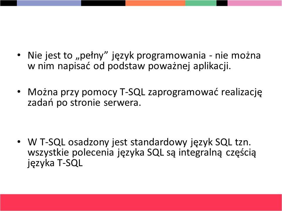 Nie jest to pełny język programowania - nie można w nim napisać od podstaw poważnej aplikacji. Można przy pomocy T-SQL zaprogramować realizację zadań
