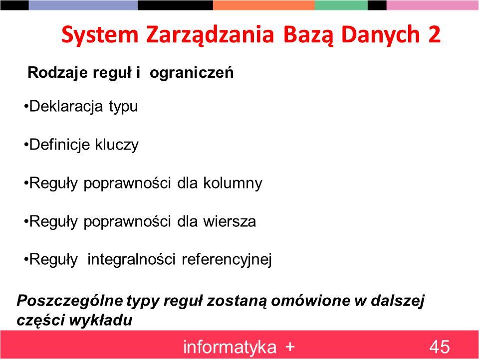 System Zarządzania Bazą Danych 2 informatyka +45 Rodzaje reguł i ograniczeń Deklaracja typu Definicje kluczy Reguły poprawności dla kolumny Reguły pop