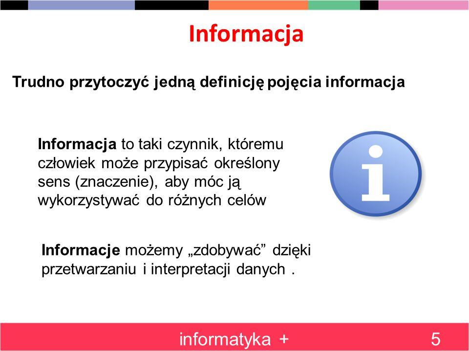 Informacja informatyka +5 Trudno przytoczyć jedną definicję pojęcia informacja Informacja to taki czynnik, któremu człowiek może przypisać określony s