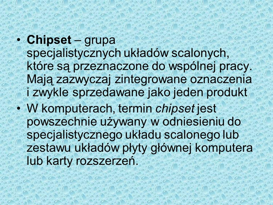 Chipset – grupa specjalistycznych układów scalonych, które są przeznaczone do wspólnej pracy. Mają zazwyczaj zintegrowane oznaczenia i zwykle sprzedaw