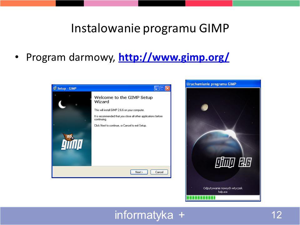 Instalowanie programu GIMP Program darmowy, http://www.gimp.org/http://www.gimp.org/ 12 informatyka +
