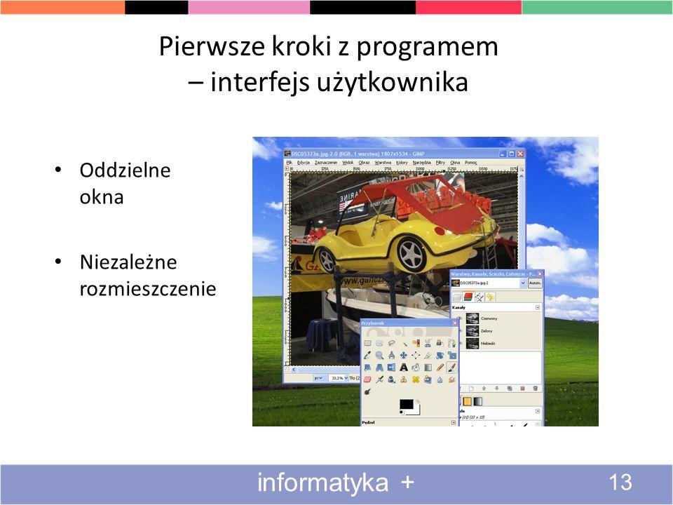 Oddzielne okna Niezależne rozmieszczenie Pierwsze kroki z programem – interfejs użytkownika 13 informatyka +