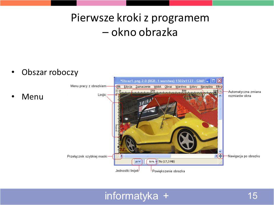 Pierwsze kroki z programem – okno obrazka Obszar roboczy Menu 15 informatyka +
