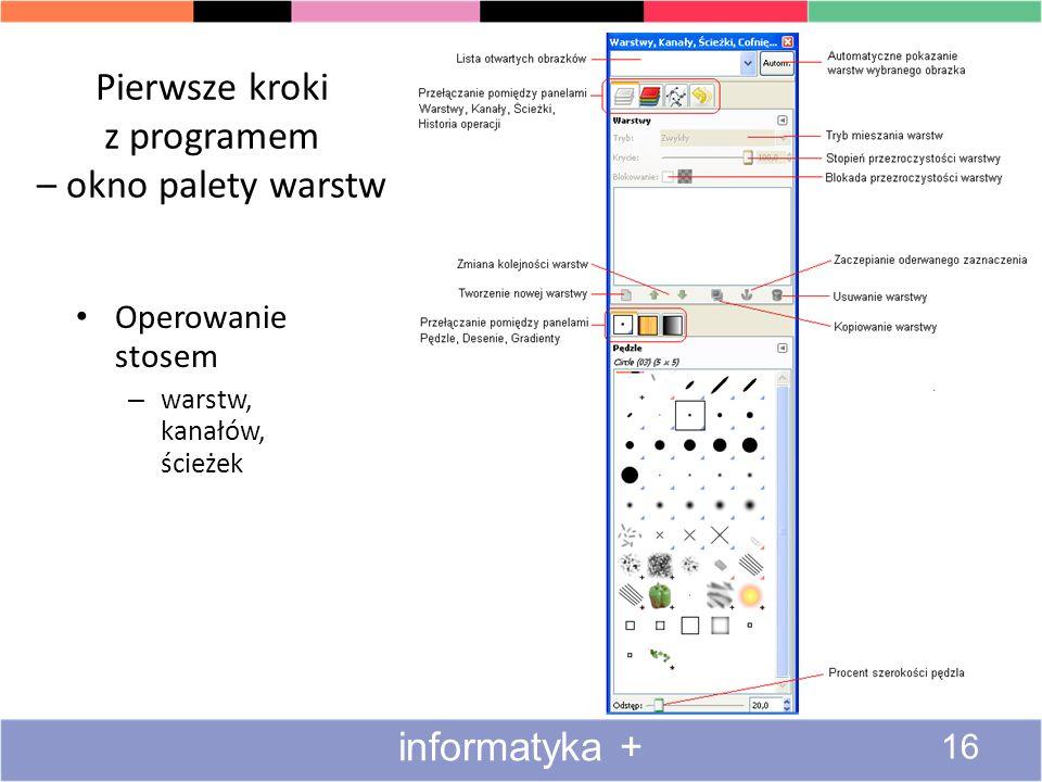 Pierwsze kroki z programem – okno palety warstw Operowanie stosem – warstw, kanałów, ścieżek 16 informatyka +