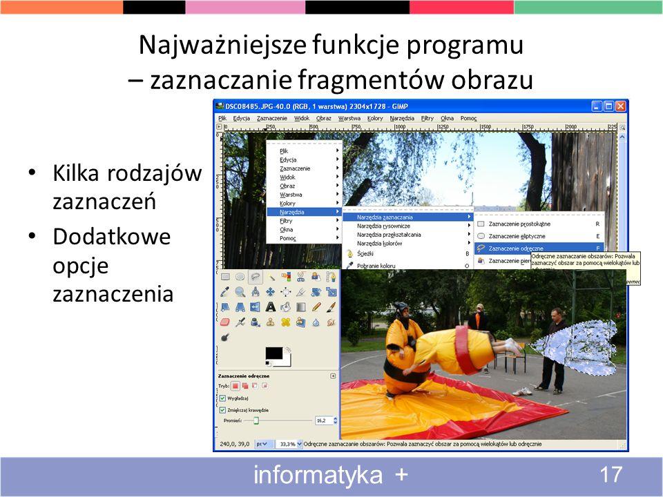 Najważniejsze funkcje programu – zaznaczanie fragmentów obrazu Kilka rodzajów zaznaczeń Dodatkowe opcje zaznaczenia 17 informatyka +
