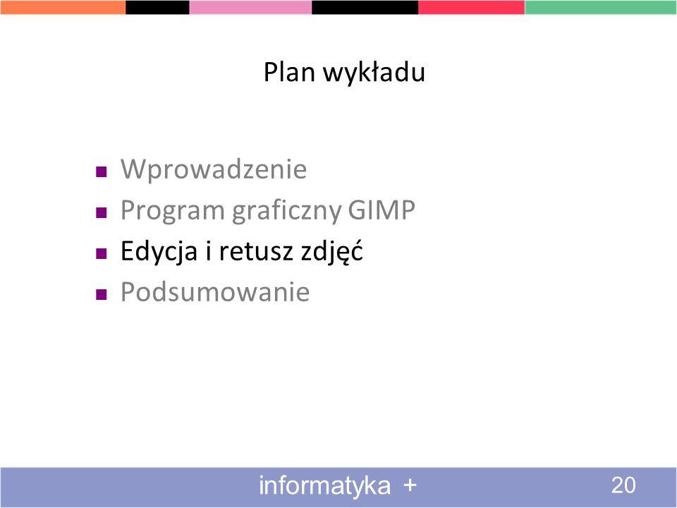 Plan wykładu Wprowadzenie Program graficzny GIMP Edycja i retusz zdjęć Podsumowanie 20 informatyka +