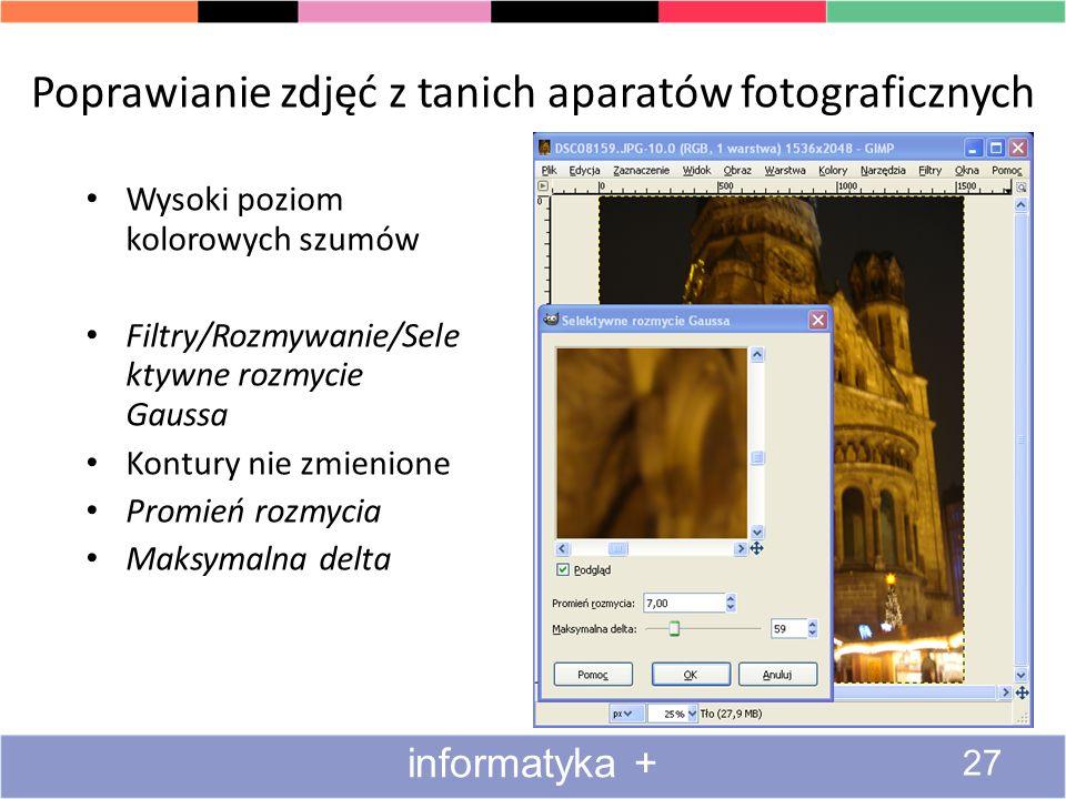 Poprawianie zdjęć z tanich aparatów fotograficznych 27 informatyka + Wysoki poziom kolorowych szumów Filtry/Rozmywanie/Sele ktywne rozmycie Gaussa Kon