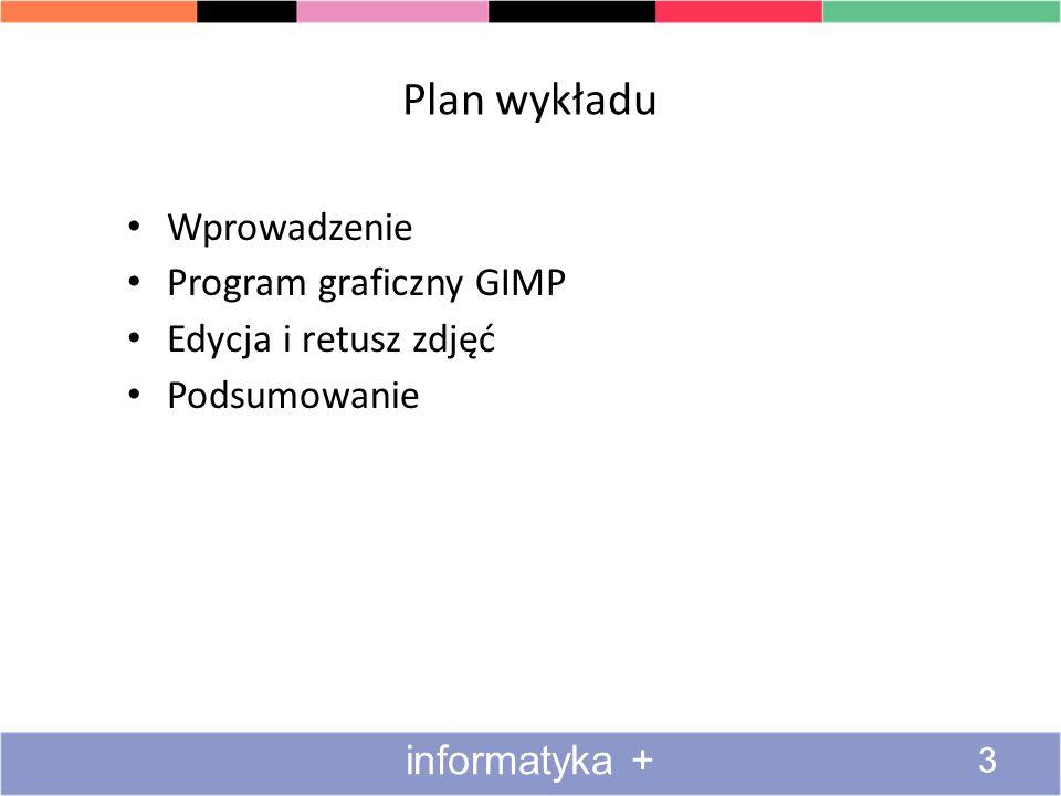 Plan wykładu Wprowadzenie Program graficzny GIMP Edycja i retusz zdjęć Podsumowanie 3 informatyka +