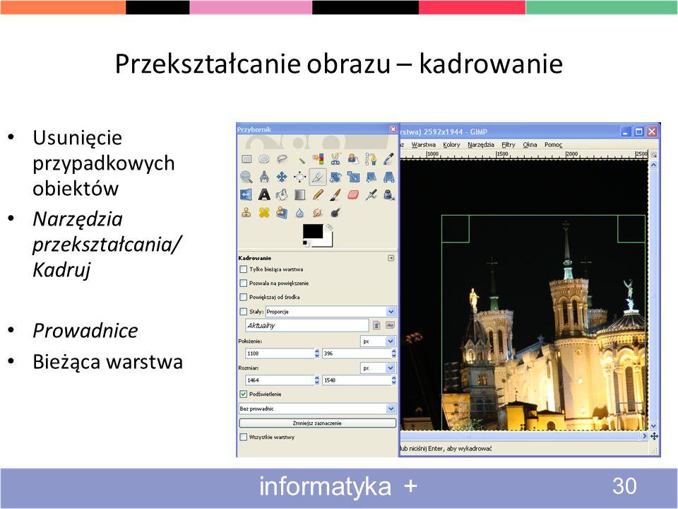 Przekształcanie obrazu – kadrowanie 30 informatyka + Usunięcie przypadkowych obiektów Narzędzia przekształcania/ Kadruj Prowadnice Bieżąca warstwa