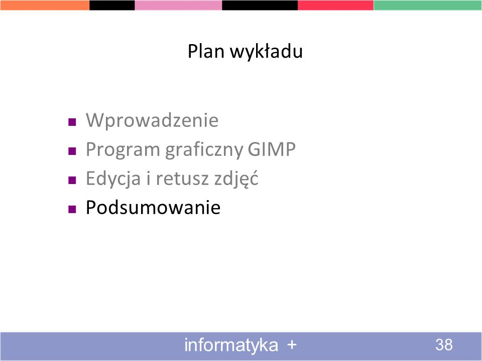 Plan wykładu Wprowadzenie Program graficzny GIMP Edycja i retusz zdjęć Podsumowanie 38 informatyka +