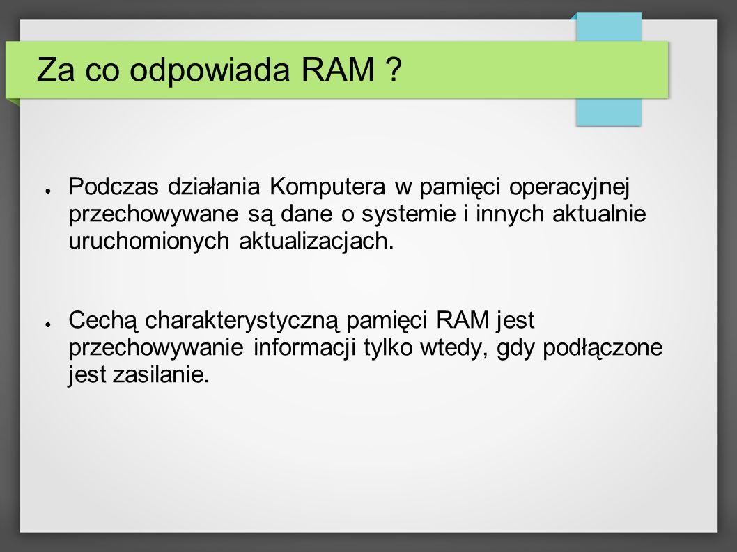 Za co odpowiada RAM ? Podczas działania Komputera w pamięci operacyjnej przechowywane są dane o systemie i innych aktualnie uruchomionych aktualizacja