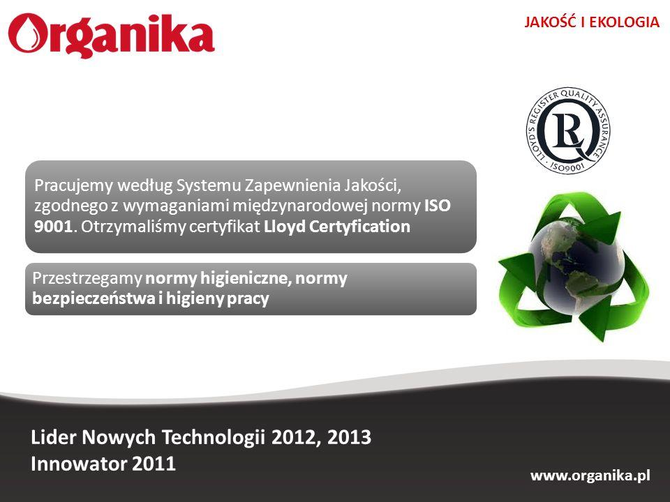 www.organika.pl Lider Nowych Technologii 2012, 2013 Innowator 2011 Pracujemy według Systemu Zapewnienia Jakości, zgodnego z wymaganiami międzynarodowe