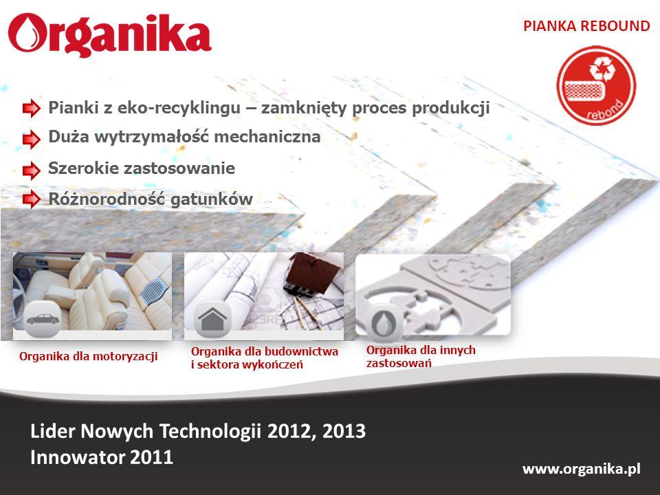 www.organika.pl Lider Nowych Technologii 2012, 2013 Innowator 2011 PIANKA REBOUND Pianki z eko-recyklingu – zamknięty proces produkcji Organika dla in