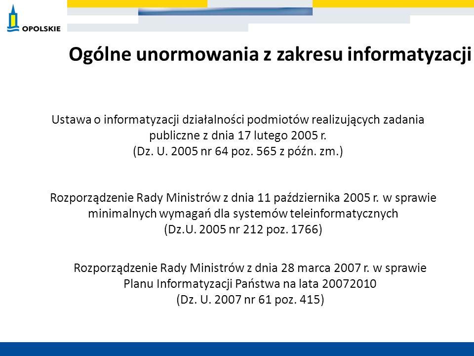 Ogólne unormowania z zakresu informatyzacji Ustawa o informatyzacji działalności podmiotów realizujących zadania publiczne z dnia 17 lutego 2005 r. (D
