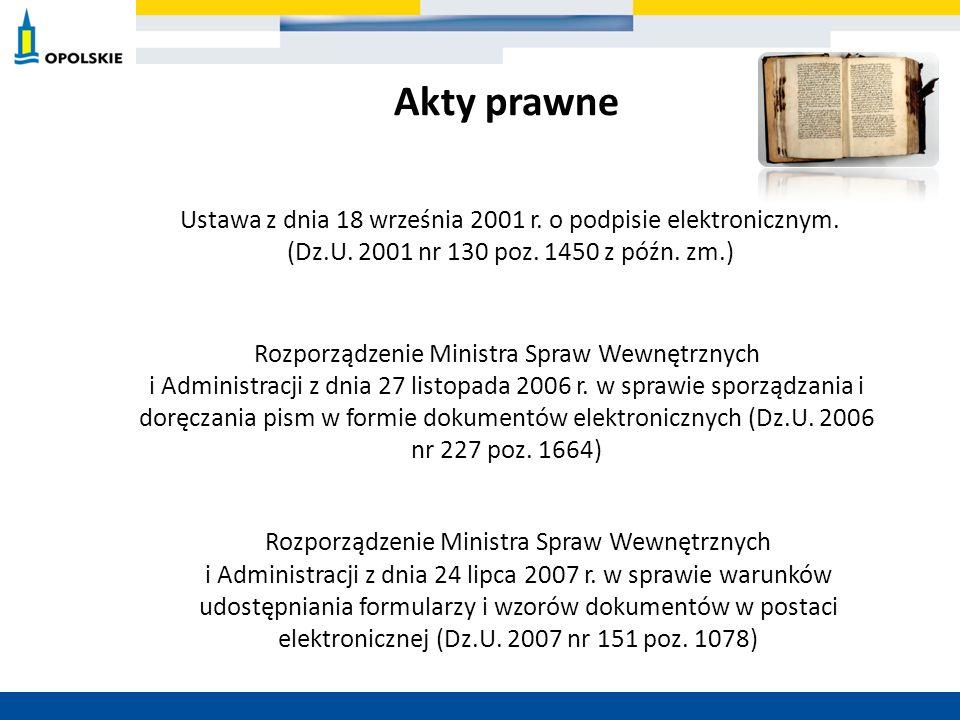 Akty prawne Ustawa z dnia 18 września 2001 r. o podpisie elektronicznym. (Dz.U. 2001 nr 130 poz. 1450 z późn. zm.) Rozporządzenie Ministra Spraw Wewnę
