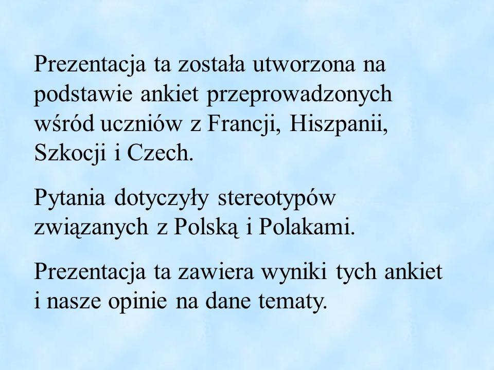 Prezentacja ta została utworzona na podstawie ankiet przeprowadzonych wśród uczniów z Francji, Hiszpanii, Szkocji i Czech. Pytania dotyczyły stereotyp