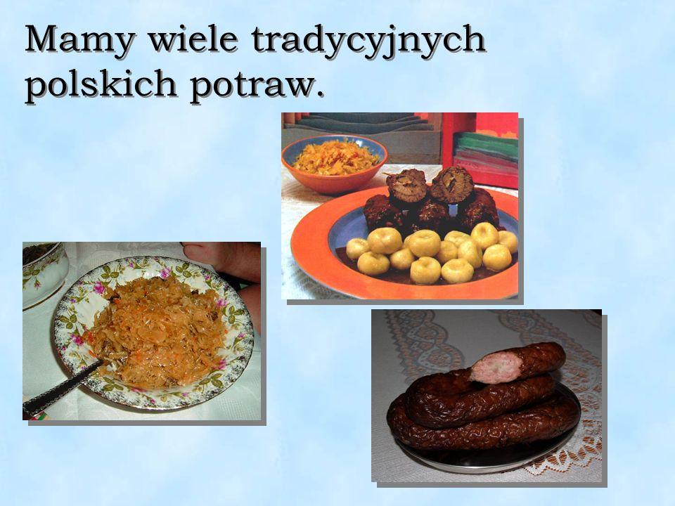 Mamy wiele tradycyjnych polskich potraw.