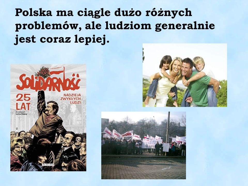 Polska ma ciągle dużo różnych problemów, ale ludziom generalnie jest coraz lepiej.