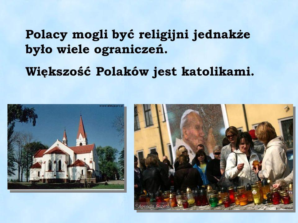 Polacy mogli być religijni jednakże było wiele ograniczeń. Większość Polaków jest katolikami.