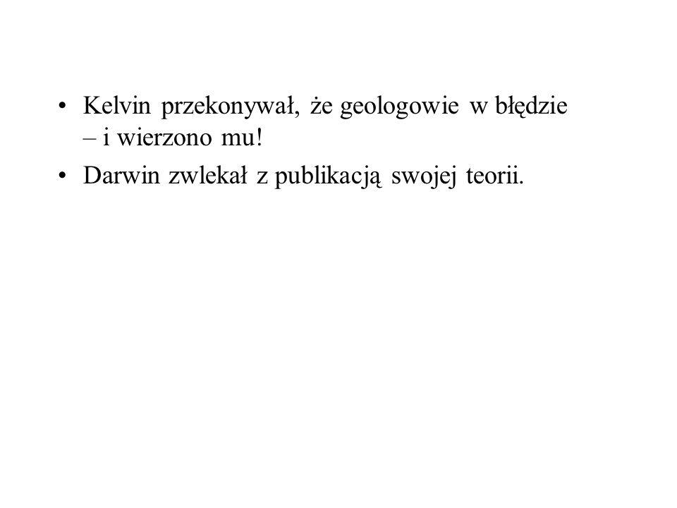 Kelvin przekonywał, że geologowie w błędzie – i wierzono mu.