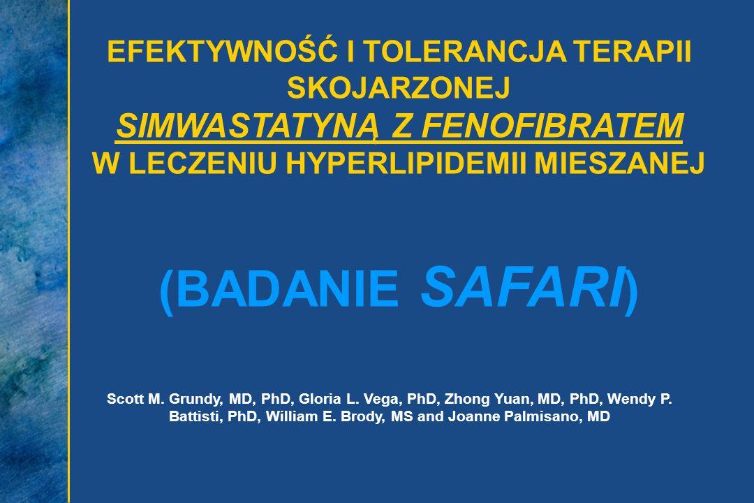 EFEKTYWNOŚĆ I TOLERANCJA TERAPII SKOJARZONEJ SIMWASTATYNĄ Z FENOFIBRATEM W LECZENIU HYPERLIPIDEMII MIESZANEJ (BADANIE SAFARI ) Scott M. Grundy, MD, Ph