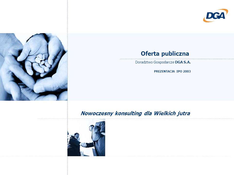Oferta publiczna Doradztwo Gospodarcze DGA S.A. PREZENTACJA IPO 2003 Nowoczesny konsulting dla Wielkich jutra