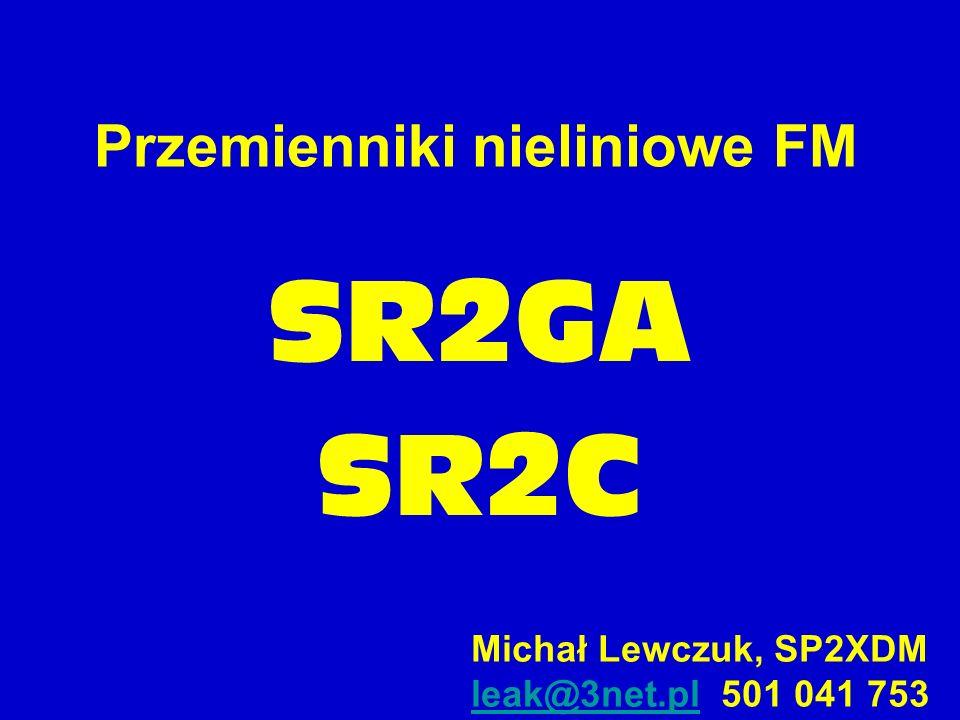Przemienniki nieliniowe FM SR2GA SR2C Michał Lewczuk, SP2XDM leak@3net.plleak@3net.pl 501 041 753