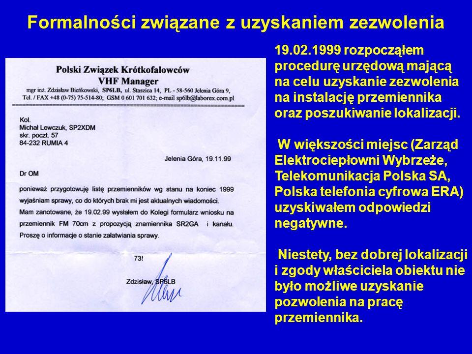 Formalności związane z uzyskaniem zezwolenia 19.02.1999 rozpocząłem procedurę urzędową mającą na celu uzyskanie zezwolenia na instalację przemiennika