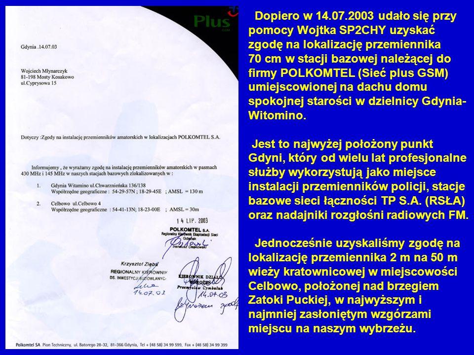 Dopiero w 14.07.2003 udało się przy pomocy Wojtka SP2CHY uzyskać zgodę na lokalizację przemiennika 70 cm w stacji bazowej należącej do firmy POLKOMTEL