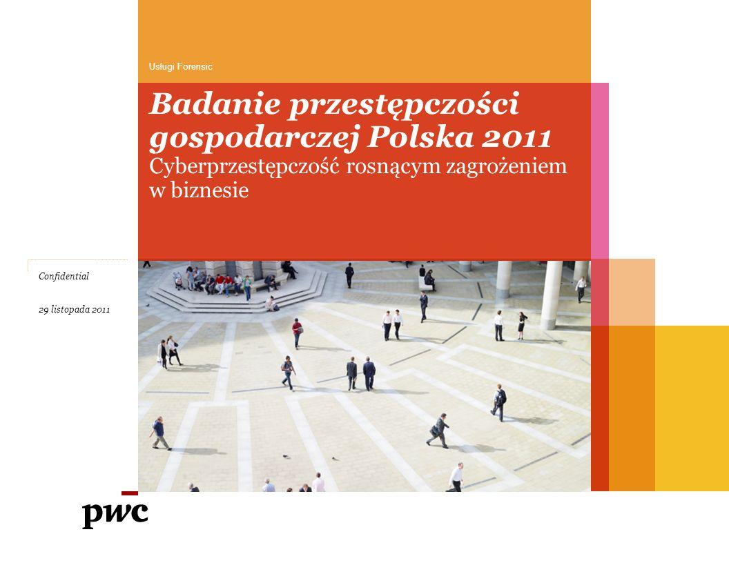 Badanie przestępczości gospodarczej Polska 2011 Cyberprzestępczość rosnącym zagrożeniem w biznesie Usługi Forensic 29 listopada 2011 Confidential