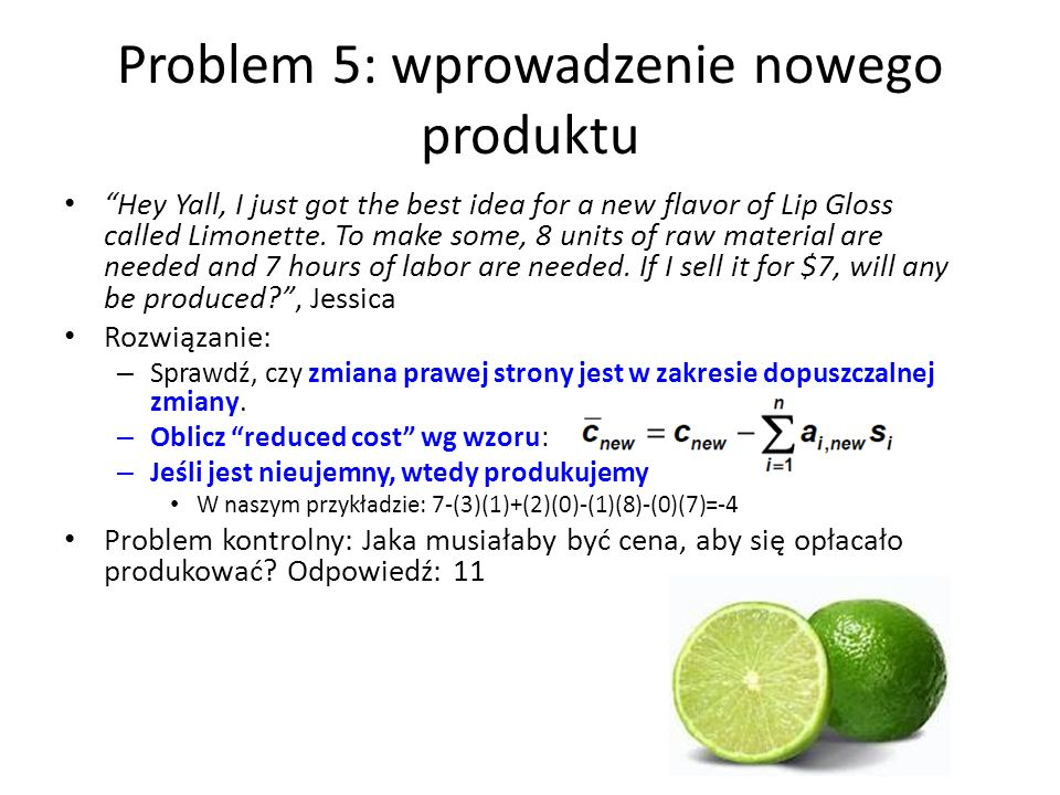 Problem 5: wprowadzenie nowego produktu Hey Yall, I just got the best idea for a new flavor of Lip Gloss called Limonette. To make some, 8 units of ra