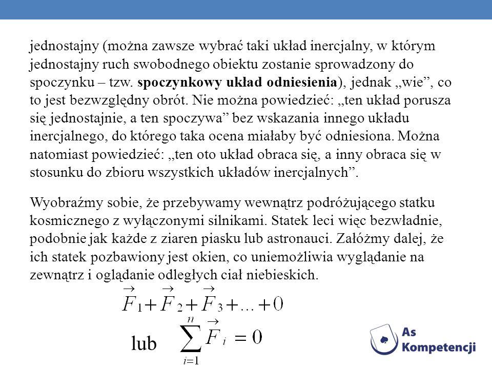 jednostajny (można zawsze wybrać taki układ inercjalny, w którym jednostajny ruch swobodnego obiektu zostanie sprowadzony do spoczynku – tzw. spoczynk