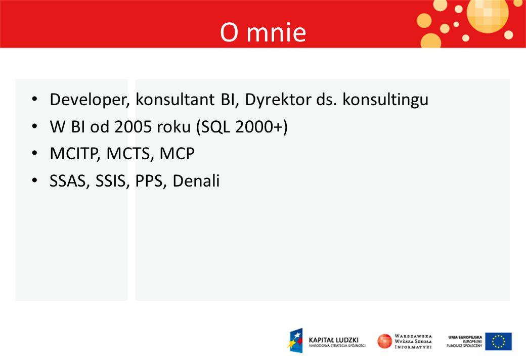 O mnie Developer, konsultant BI, Dyrektor ds. konsultingu W BI od 2005 roku (SQL 2000+) MCITP, MCTS, MCP SSAS, SSIS, PPS, Denali