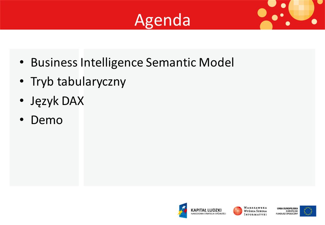 Agenda Business Intelligence Semantic Model Tryb tabularyczny Język DAX Demo