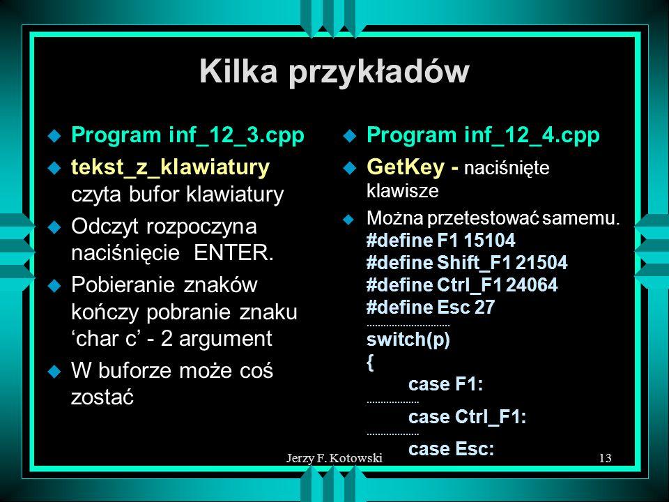 Jerzy F. Kotowski13 Kilka przykładów u Program inf_12_3.cpp u tekst_z_klawiatury czyta bufor klawiatury u Odczyt rozpoczyna naciśnięcie ENTER. u Pobie
