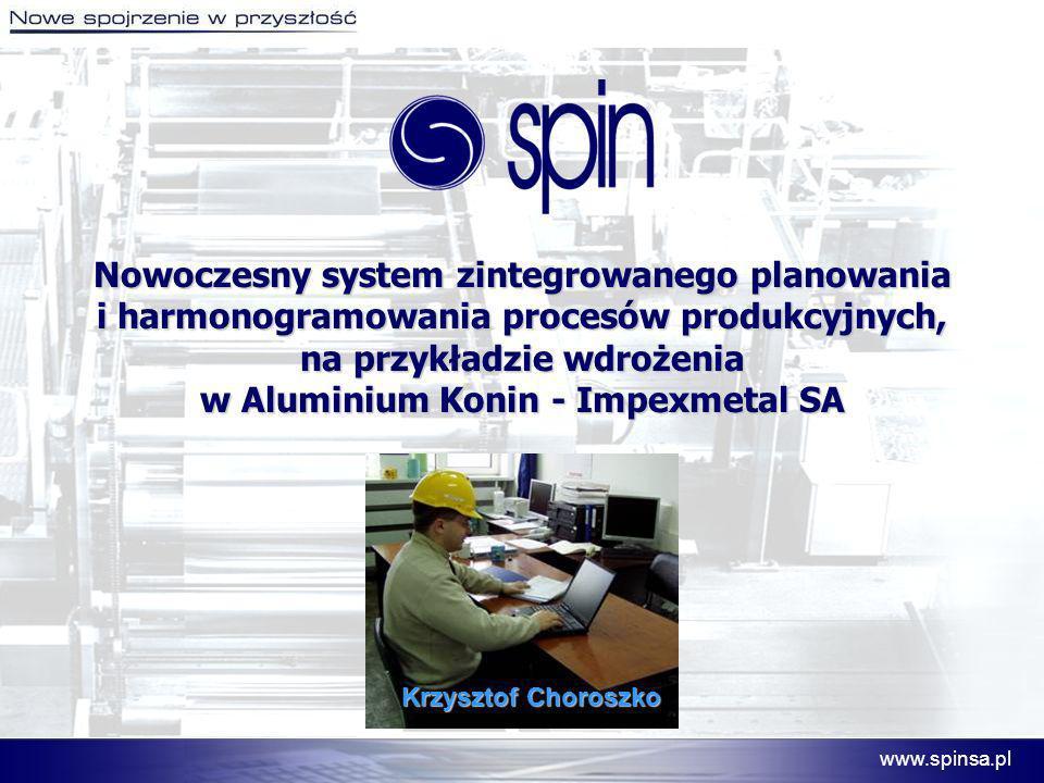 www.spinsa.pl Nowoczesny system zintegrowanego planowania i harmonogramowania procesów produkcyjnych, na przykładzie wdrożenia w Aluminium Konin - Imp