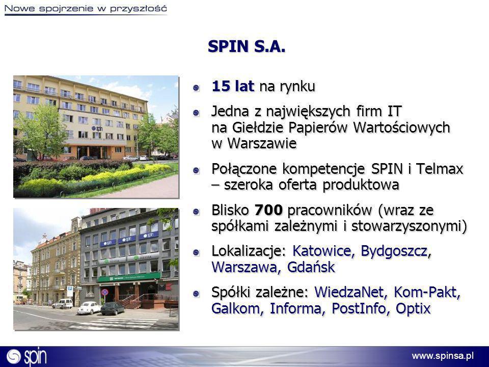 www.spinsa.pl 15 lat na rynku Jedna z największych firm IT na Giełdzie Papierów Wartościowych w Warszawie Połączone kompetencje SPIN i Telmax – szerok