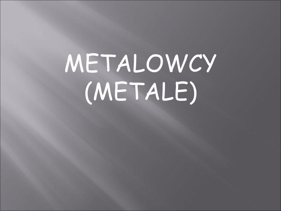 METALOWCY (METALE)