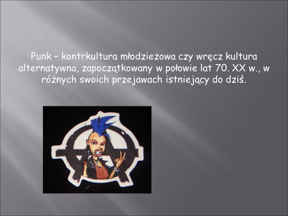 Punk – kontrkultura młodzieżowa czy wręcz kultura alternatywna, zapoczątkowany w połowie lat 70.