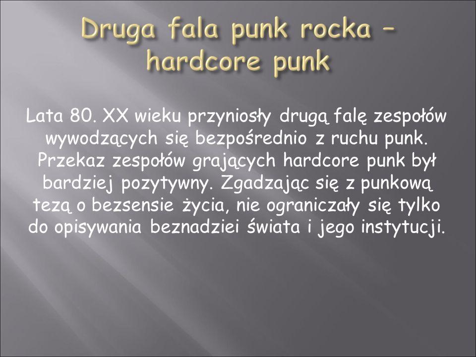 Lata 80. XX wieku przyniosły drugą falę zespołów wywodzących się bezpośrednio z ruchu punk. Przekaz zespołów grających hardcore punk był bardziej pozy
